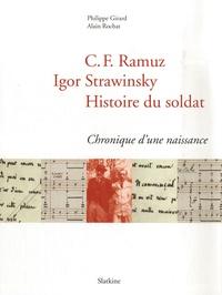 Philippe Girard - C.F Ramuz, Igor Strawinsky, Histoire du soldat - Chronique d'une naissance.