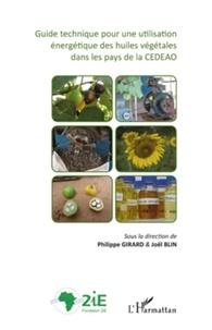 Philippe Girard et Joël Blin - Guide technique pour une utilisation énergétique des huiles végétales dans les pays de la CEDEAO.