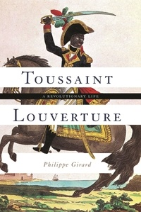 Philippe Girard - Toussaint Louverture - A Revolutionary Life.