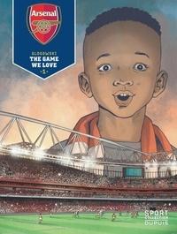 Philippe Glogowski - Arsenal Tome 1 : The game we love.
