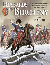 Philippe Glogowski et Patrick de Gmeline - Hussards de Bercheny Tome 1 : 1720-1918.