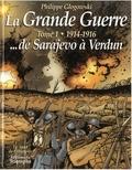 Philippe Glogowski - La Grande Guerre Tome 1 : 1914-1916 - De Sarajevo à Verdun.