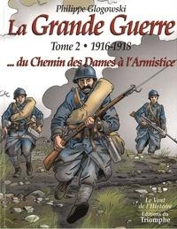 Philippe Glogowski - La Grande Guerre Tome 2 : 1916-1918 - Du Chemin des Dames à l'Armistice.