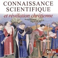 Philippe Gobert - Connaissance scientifique et révélation chrétienne.