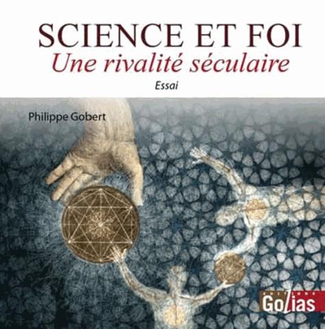 Philippe Gobert - Science et foi - Une rivalité séculaire.