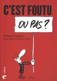 Philippe Godard - C'est foutu ou pas ?.