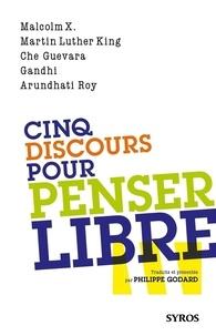 Philippe Godard - Cinq discours pour penser libre.
