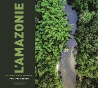 Philippe Godard - L'Amazonie racontée aux enfants.