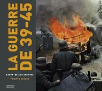 Philippe Godard - La guerre de 39-45 racontée aux enfants.