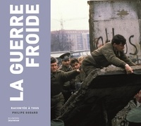 Philippe Godard - La guerre froide racontée à tous.