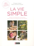 Philippe Godard et Marie-Christine Jacquet - La vie simple - Choisir la simplicité volontaire, pour l'éveil et l'autonomie de l'enfant.