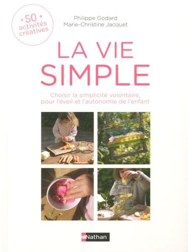 La vie simple. Choisir la simplicité volontaire, pour l'éveil et l'autonomie de l'enfant