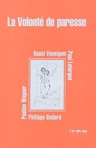 Philippe Godard et Raoul Vaneigem - La Volonté de paresse.