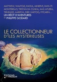 Philippe Godard - Le collectionneur d'îles mystérieuses.