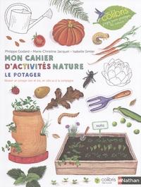 Philippe Godard et Marie-Christine Jacquet - Le potager - Mon cahier d'activités nature.