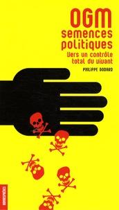 Philippe Godard - OGM semences politiques - Vers un contrôle total du vivant.