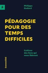 Philippe Godard - Pédagogie pour des temps difficiles - Cultiver des liens qui nous libèrent.