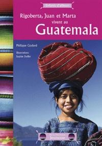 Philippe Godard et Sophie Duffet - Rigoberta, Juan et Marta vivent au Guatemala.