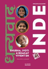 Philippe Godard - Shubha, Jyoti & Bhagat vivent en Inde.