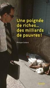 Philippe Godard - Une poignée de riches... des milliards de pauvres !.