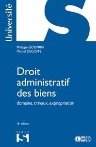 Philippe Godfrin et Michel Degoffe - Droit administratif des biens - 13e ed. - Domaine, travaux, expropriation.