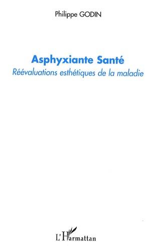 Philippe Godin - Asphyxiante Santé - Réévaluations esthétiques de la maladie.