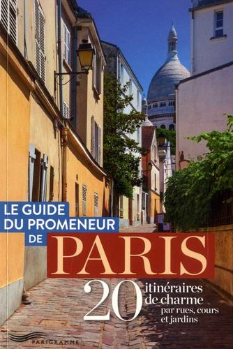 Philippe Godoy et Dominique Leborgne - Le guide du promeneur de Paris - 20 itinéraires de charme par rues, cours et jardins.