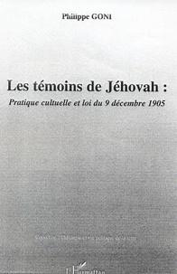 Philippe Goni - Les témoins de Jéhovah - Pratique cultuelle et loi du 9 décembre 1905.