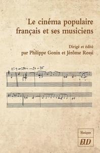Philippe Gonin et Jérôme Rossi - Le cinéma populaire français et ses musiciens.