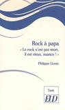 """Philippe Gonin - Rock à papa - """"Le rock n'est pas mort, il est vieux, nuance !""""."""