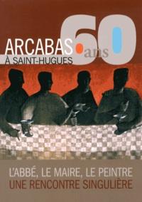 Philippe Gonnet - Arcabas, 60 ans à Saint-Hugues - L'abbé, le maire, le peintre : une rencontre singulière.