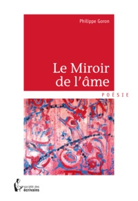 Philippe Goron - Le miroir de l'âme.