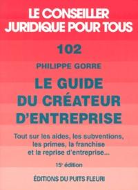 Philippe Gorre - Le guide du créateur d'entreprise - Aides, subventions, primes, franchise et reprise d'entreprises.
