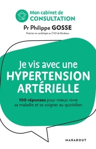 Philippe Gosse - Je vis avec une hypertension artérielle - 100 réponses pour mieux vivre sa maladie et se soigner au quotidien.