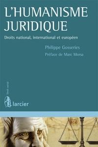 Philippe Gosseries - L'humanisme juridique - Droits national, international et européen.
