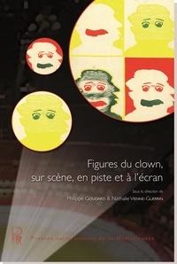 Philippe Goudard et Nathalie Vienne-Guerrin - Figures du clown, sur scène, en piste et à l'écran.