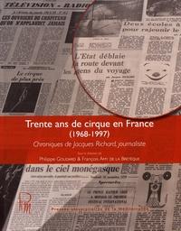 Philippe Goudard et François Amy de La Bretèque - Trente ans de cirque en France (1968-1997) - Chroniques de Jacques Richard, journaliste.