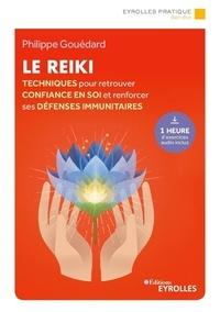 Philippe Gouédard - Le reiki - Techniques pour retrouver la confiance en soi et renforcer ses défenses immunitaires.