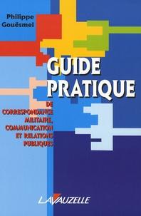Philippe Gouësmel - Guide pratique de correspondance militaire, communication et relations publiques.