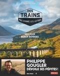 Philippe Gougler - Des trains pas comme les autres - Mes plus beaux voyages.