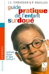 Philippe Gouillou et Jean-Charles Terrassier - Guide pratique de l'enfant surdoué - Comment réussir en étant surdoué ?.