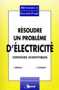 Philippe Goulley et Jean Bergua - Résoudre un problème d'électricité - Concours scientifiques, niveau 1re année.