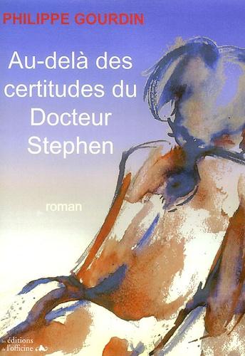 Philippe Gourdin - Au-delà des certitudes du Docteur Stephen.