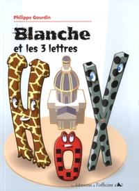 Philippe Gourdin - Blanche et les 3 lettres.