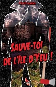 Philippe Gourdin - Sauve-toi de l'île d'Yeu.
