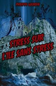 Philippe Gourdin - Stress sur l'île sans stress.