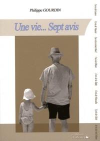 Philippe Gourdin - Une vie... Sept avis.