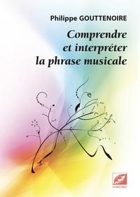 Philippe Gouttenoire - Comprendre et interpréter la phrase musicale.