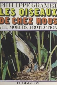 Philippe Gramet et E. Biliotti - Les oiseaux de chez nous (1) - Vie, mœurs, protection.