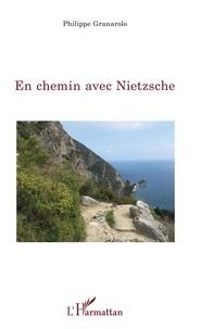 Philippe Granarolo - En chemin avec Nietzsche.